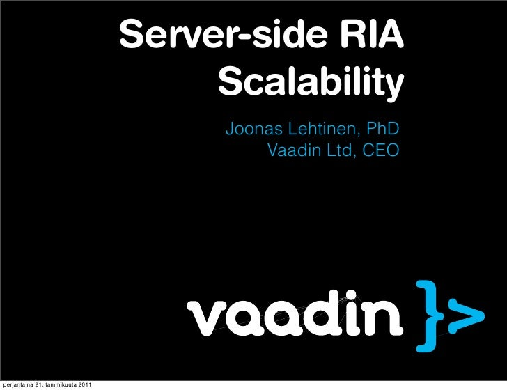 Server-side RIA                                       Scalability                                       Joonas Lehtinen, P...