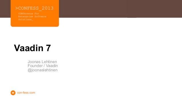 Vaadin 7  Joonas Lehtinen  Founder / Vaadin  @joonaslehtinen