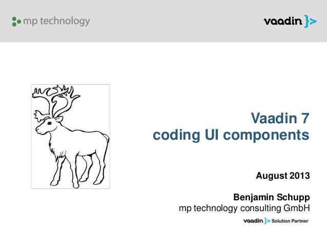 Vaadin 7 coding UI components August 2013 Benjamin Schupp mp technology consulting GmbH