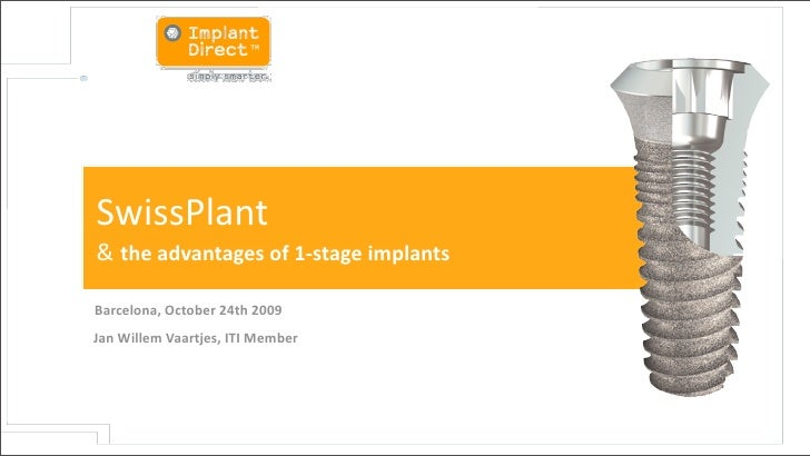 SwissPlant   &  the  advantages  of  1-‐stage  implants    Barcelona,  October  24th  2009 Jan  Wil...