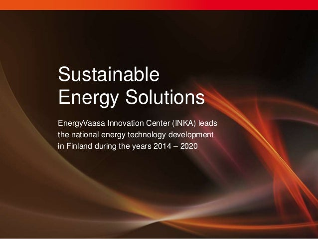 Sustainable Energy Solutions EnergyVaasa Innovation Center (INKA) leads the national energy technology development in Finl...