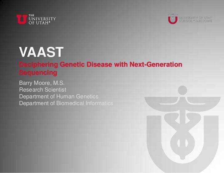 VAASTDeciphering Genetic Disease with Next-GenerationSequencingBarry Moore, M.S.Research ScientistDepartment of Human Gene...