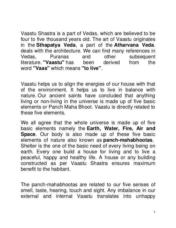 Vaastu Shastra is a part of Vedas, which are believed to be four to five thousand years old. The art of Vaastu originates ...