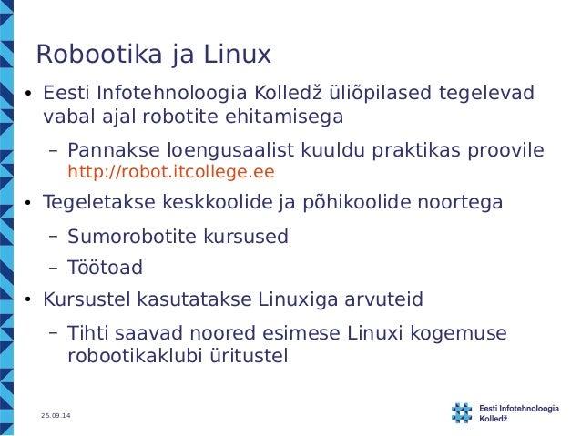 Robootika ja Linux  ● Eesti Infotehnoloogia Kolledž üliõpilased tegelevad  vabal ajal robotite ehitamisega  – Pannakse loe...