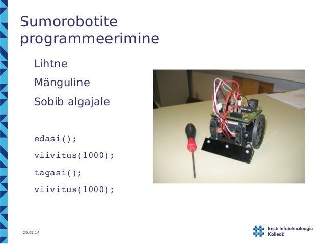 Sumorobotite  programmeerimine  Lihtne  Mänguline  Sobib algajale  edasi();  viivitus(1000);  tagasi();  viivitus(1000);  ...