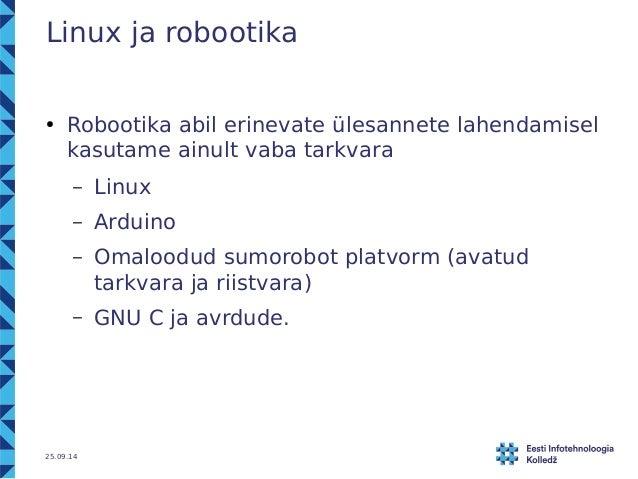 Linux ja robootika  ● Robootika abil erinevate ülesannete lahendamisel  kasutame ainult vaba tarkvara  – Linux  – Arduino ...