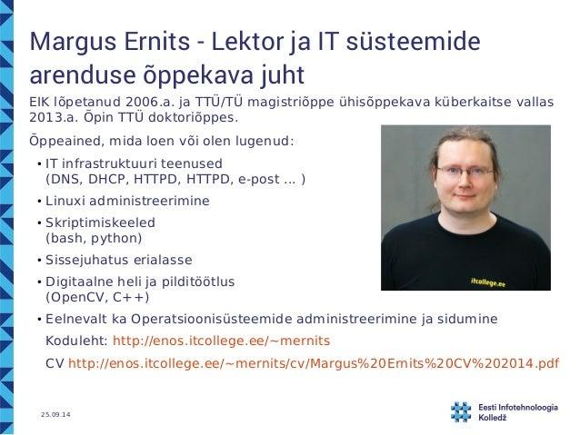 Margus Ernits - Lektor ja IT süsteemide  arenduse õppekava juht  EIK lõpetanud 2006.a. ja TTÜ/TÜ magistriõppe ühisõppekava...