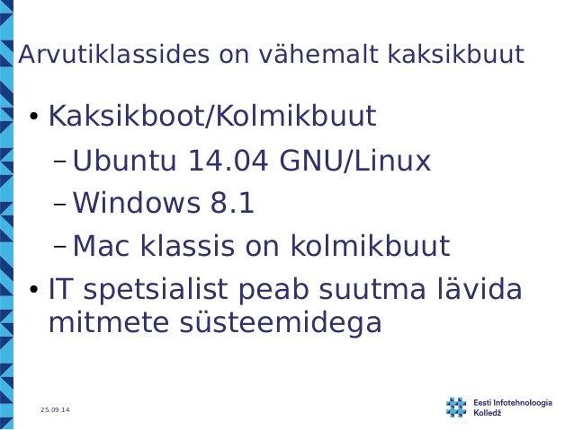 Arvutiklassides on vähemalt kaksikbuut  ● Kaksikboot/Kolmikbuut  – Ubuntu 14.04 GNU/Linux  –Windows 8.1  – Mac klassis on ...