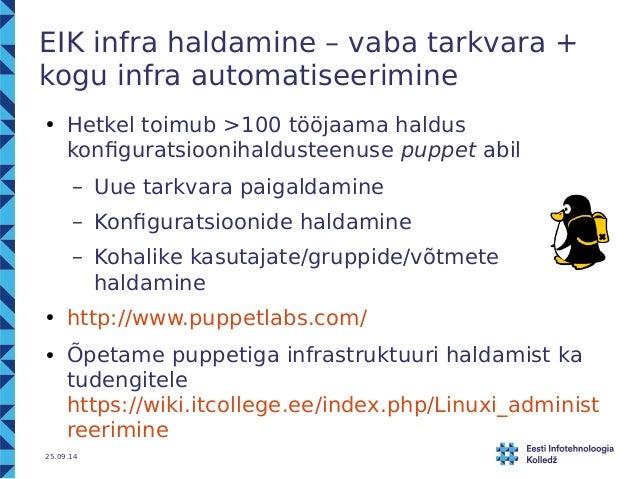 EIK infra haldamine – vaba tarkvara +  kogu infra automatiseerimine  ● Hetkel toimub >100 tööjaama haldus  konfiguratsioon...