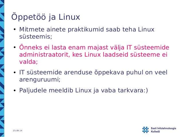 Õppetöö ja Linux  ● Mitmete ainete praktikumid saab teha Linux  süsteemis;  ● Õnneks ei lasta enam majast välja IT süsteem...