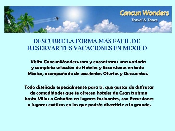 DESCUBRE LA FORMA MAS FACIL DE  RESERVAR TUS VACACIONES EN MEXICO Visita CancunWonders.com y encontraras una variada y com...