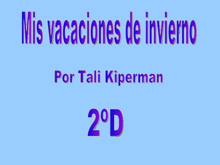 Mis vacaciones de invierno Por Tali Kiperman 2ºD