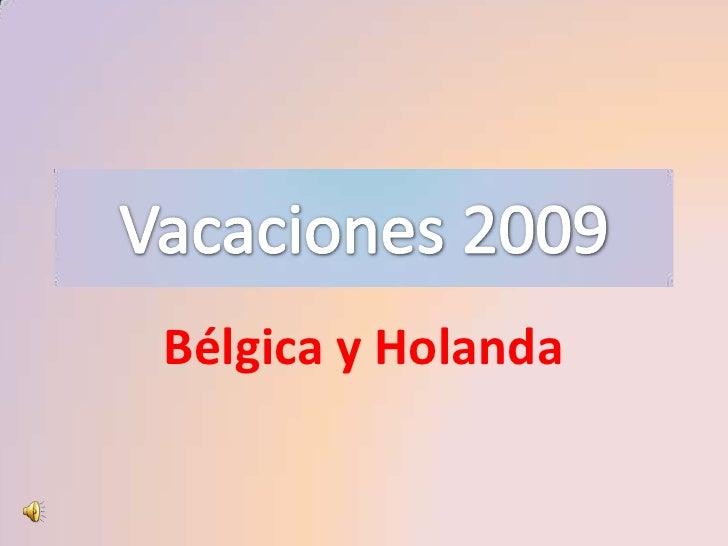 Vacaciones 2009<br />Bélgica y Holanda<br />