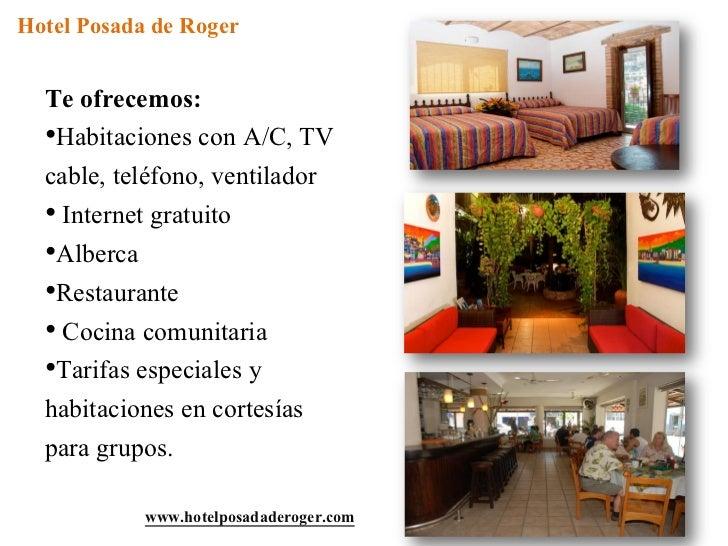 Hotel Posada de Roger  Te ofrecemos:  •Habitaciones con A/C, TV  cable, teléfono, ventilador  • Internet gratuito  •Alberc...