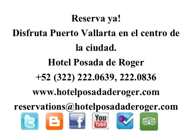 Reserva ya!Disfruta Puerto Vallarta en el centro de              la ciudad.        Hotel Posada de Roger     +52 (322) 222...