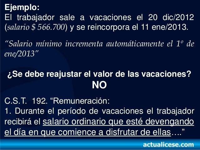 """Ejemplo:El trabajador sale a vacaciones el 20 dic/2012(salario $ 566.700) y se reincorpora el 11 ene/2013.""""Salario mínimo ..."""