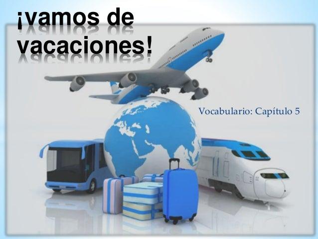 Vocabulario: Capítulo 5 ¡vamos de vacaciones!