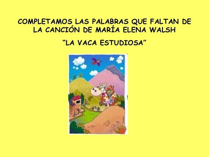 """COMPLETAMOS LAS PALABRAS QUE FALTAN DE LA CANCIÓN DE MARÍA ELENA WALSH """" LA VACA ESTUDIOSA"""""""