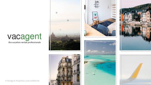 © VacAgent. Proprietary and confidentialVacAgent vacagentthe vacation rentals professionals © VacAgent. Proprietary and co...