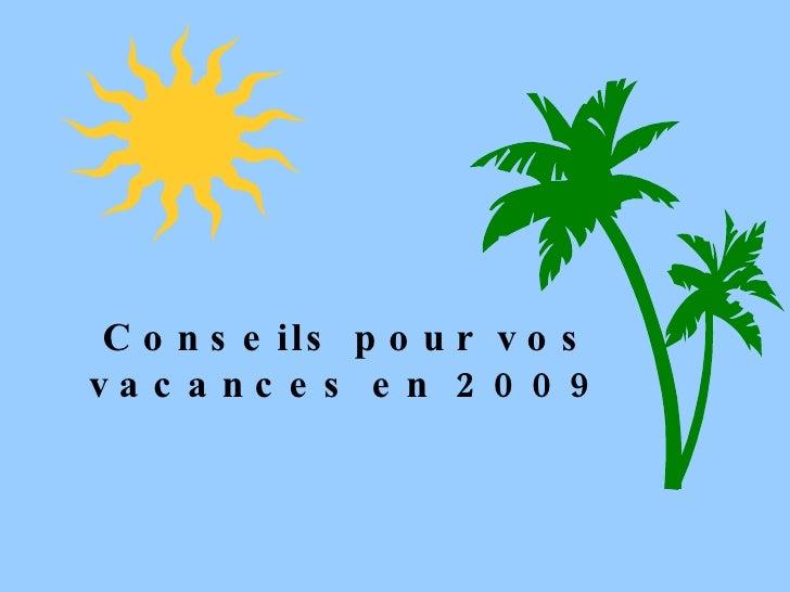 Conseils pour vos vacances en 2009