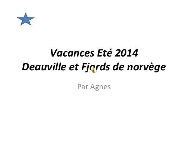Vacances Eté 2014  Deauville et Fjords de norvège  Par Agnes