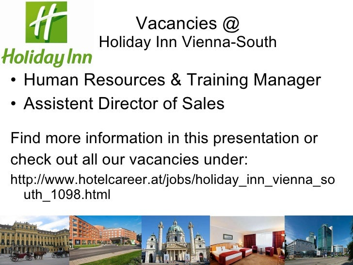 Vacancies @ Holiday Inn Vienna-South <ul><li>Human Resources & Training Manager </li></ul><ul><li>Assistent Director of Sa...