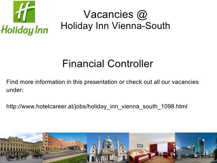 Vacancies @ Holiday Inn Vienna-South <ul><li>Financial Controller </li></ul><ul><li>Find more information in this presenta...