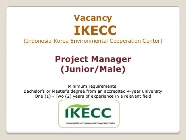 Vacancy                       IKECC(Indonesia-Korea Environmental Cooperation Center)              Project Manager        ...