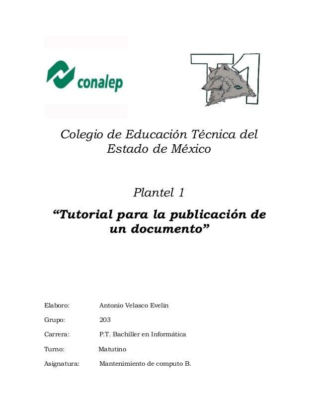 """Colegio de Educación Técnica del Estado de México Plantel 1 """"Tutorial para la publicación de un documento"""" Elaboro: Antoni..."""