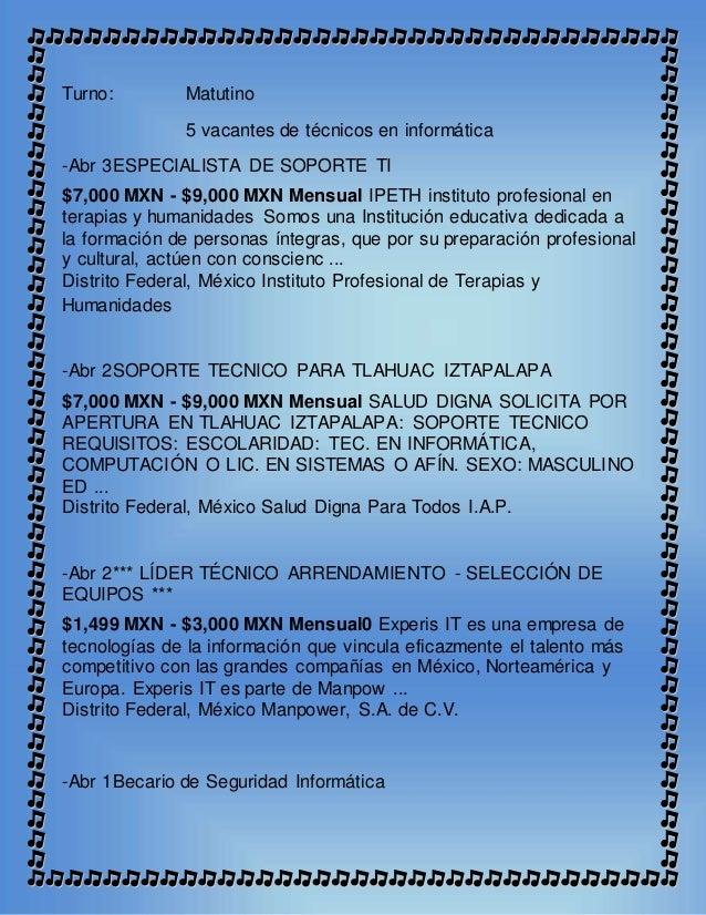 Turno: Matutino 5 vacantes de técnicos en informática -Abr 3ESPECIALISTA DE SOPORTE TI $7,000 MXN - $9,000 MXN Mensual IPE...