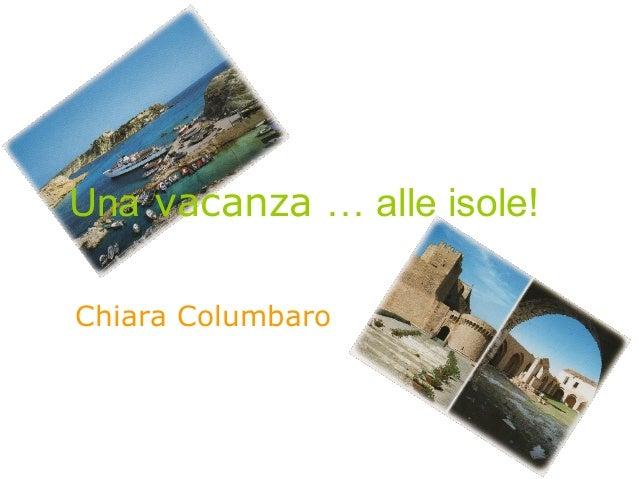 Chiara Columbaro Una vacanza … alle isole!
