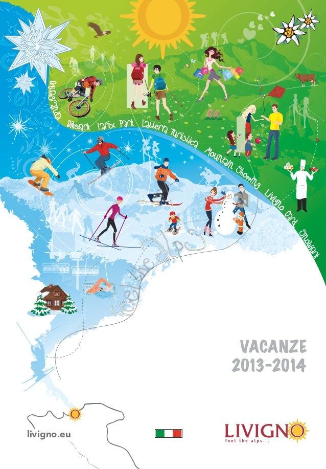Fo rc olaFo rc ola Aquagranda Bikepark Larix Park Latteria Turistica Mountain Shopping Livi gno Card Snowpark VACANZE 2013...