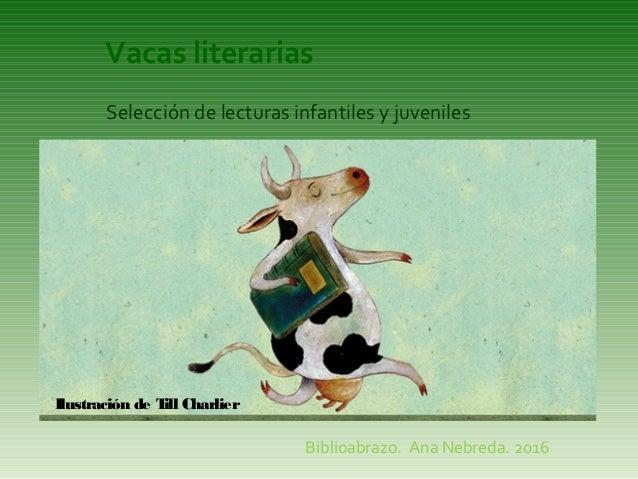 Vacas literarias Biblioabrazo. Ana Nebreda. 2016 Ilustración de Till Charlier Selección de lecturas infantiles y juveniles