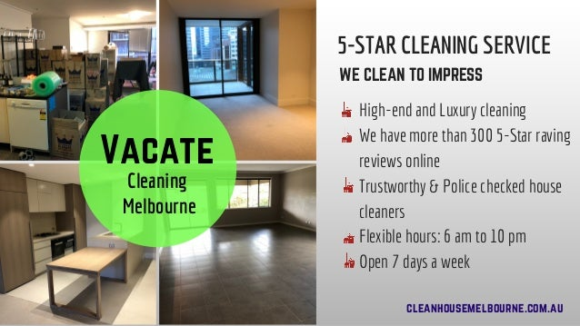 � Vacate� Cleaning �Melbourne 5-STAR CLEANING SERVICE WE CLEAN TO IMPRESS High-end and Luxury cleaning We have more than 3...