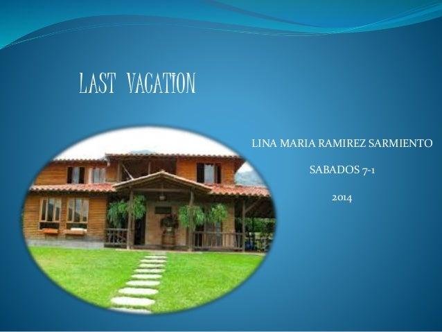 LAST VACATION  LINA MARIA RAMIREZ SARMIENTO  SABADOS 7-1  2014