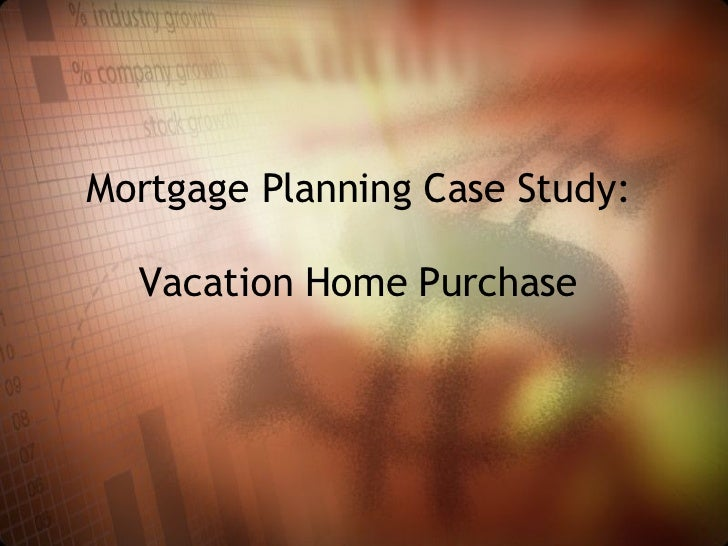 Mortgage Planning Case Study:  Vacation Home Purchase