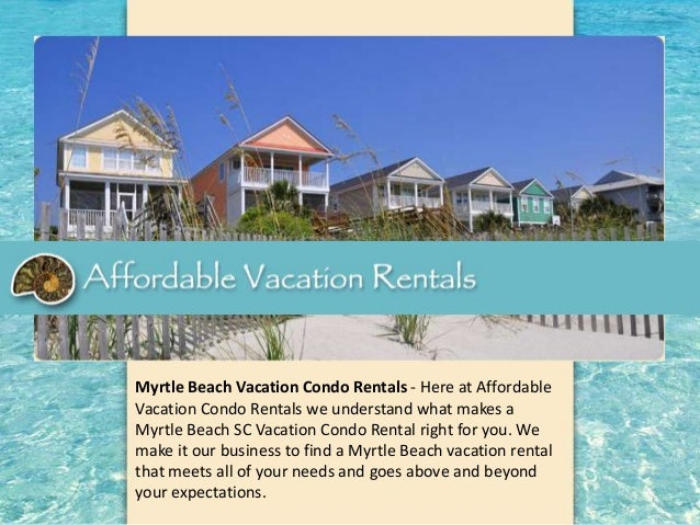 Myrtle Beach Vacation Condo Rentals - Here at Affordable Vacation Condo Rentals we understand what makes a Myrtle Beach SC...