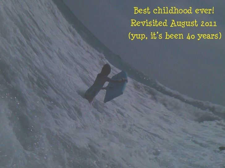 Best childhood ever! Revisited August 2011(yup, it's been 40 years)