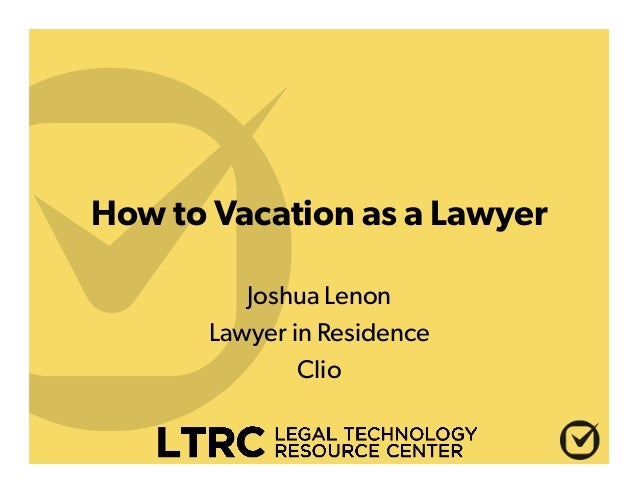 How to Vacation as a Lawyer Joshua Lenon Lawyer in Residence Clio
