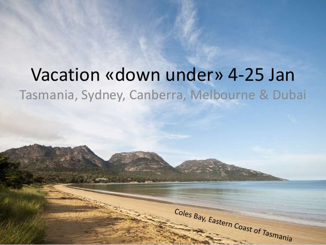 Vacation «down under» 4-25 Jan Tasmania, Sydney, Canberra, Melbourne & Dubai