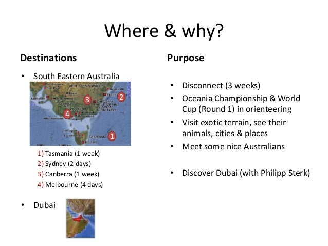 Where & why? Destinations • Disconnect (3 weeks) • Oceania Championship & World Cup (Round 1) in orienteering • Visit exot...