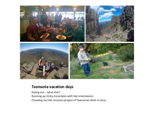 Tasmania vacation days Eating out – what else? Running up tricky mountains with fast orienteerers Checking out the recover...