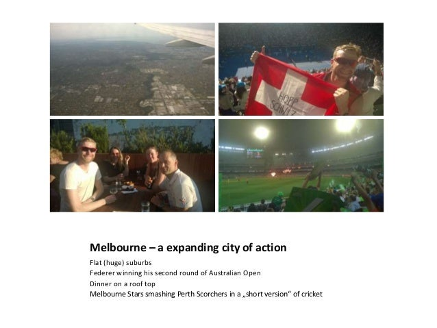Melbourne – a expanding city of action Flat (huge) suburbs Federer winning his second round of Australian Open Dinner on a...