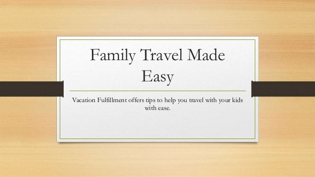 Family Travel Made  Easy  Vacation Fulfillment offers tips to help you travel with your kids  with ease.