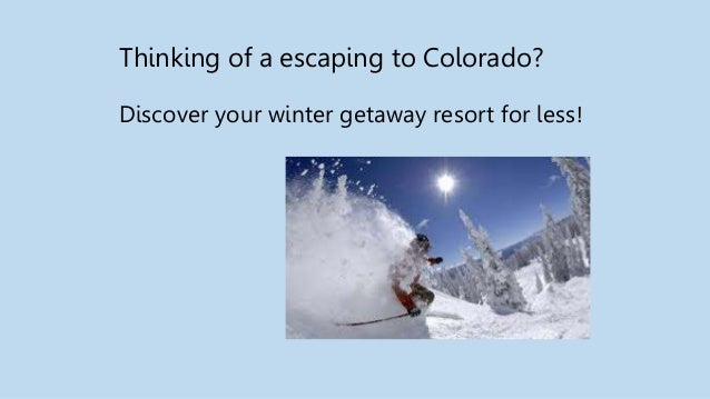 Thinking of a escaping to Colorado? Discover your winter getaway resort for less!