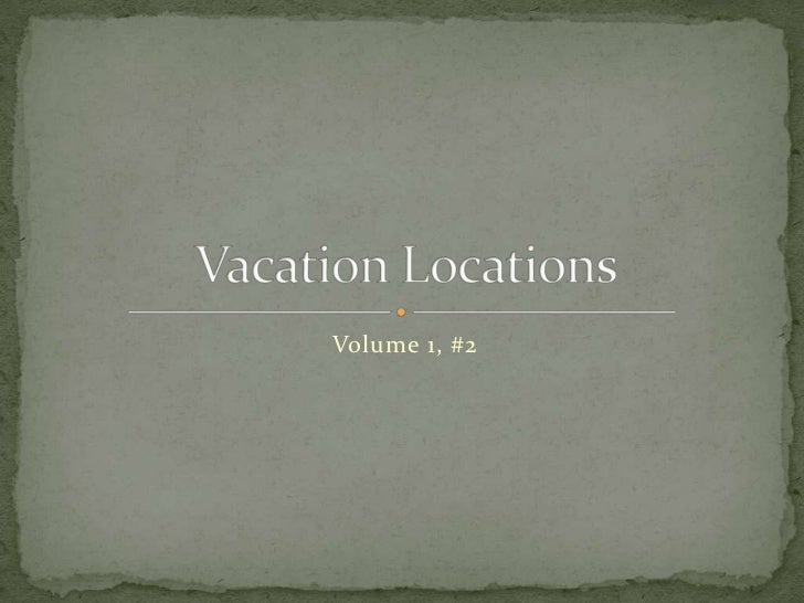Volume 1, #2<br />Vacation Locations<br />