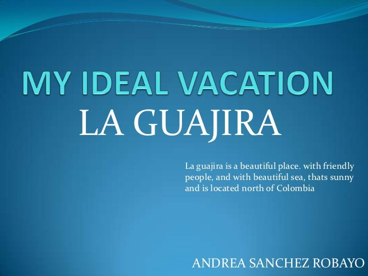 LA GUAJIRA     La guajira is a beautiful place. with friendly     people, and with beautiful sea, thats sunny     and is l...