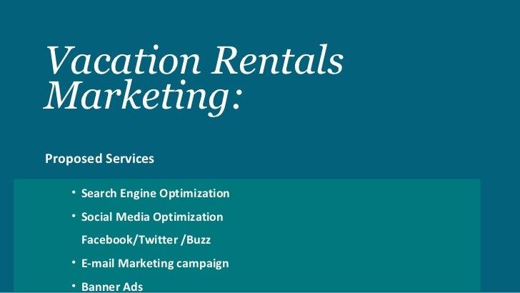 Vacation Rentals Marketing: <ul><li>Proposed Services </li></ul><ul><ul><li>Search Engine Optimization </li></ul></ul><ul>...