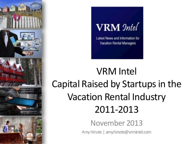 VRM Intel Capital Raised by Startups in the Vacation Rental Industry 2011-2013 November 2013 Amy Hinote | amy.hinote@vrmin...