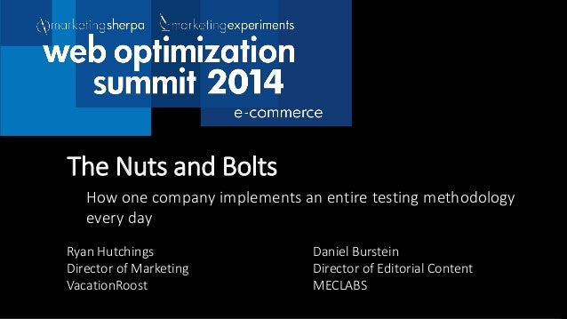 How one company implements an entire testing methodology every day The Nuts and Bolts Ryan Hutchings Director of Marketing...